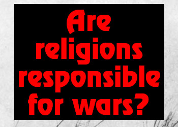 Are religions responsible for wars?