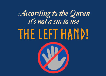According to the Quran it's not a sin to use the left hand!