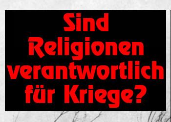 Sind Religionen verantwortlich für Kriege?